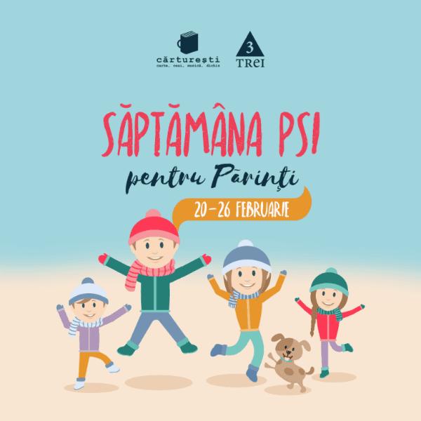 Săptămâna PSI pentru Părinți: 20 - 26 februarie 2017